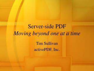 Server-side PDF  Moving beyond one at a time