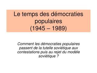 Le temps des démocraties populaires (1945 – 1989)