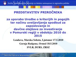 Lendava, Murska Sobota, Ljutomer 17.5.2010 Gornja Radgona, Ormo� 18.5.2010 SVLR, DURS, ZRSZ
