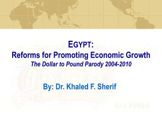 E GYPT :  Reforms for Promoting Economic Growth The Dollar to Pound Parody 2004-2010
