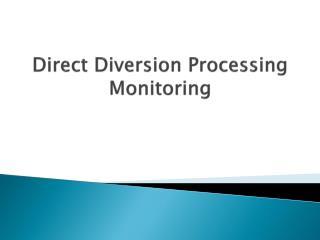Direct Diversion Processing Monitoring