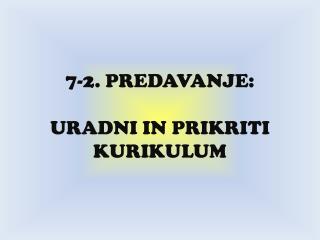 7-2. PREDAVANJE: URADNI IN PRIKRITI KURIKULUM