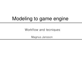 Modeling to game engine