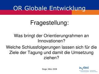 OR Globale Entwicklung Fragestellung: