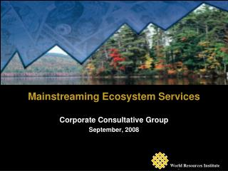 Mainstreaming Ecosystem Services   Corporate Consultative Group   September, 2008