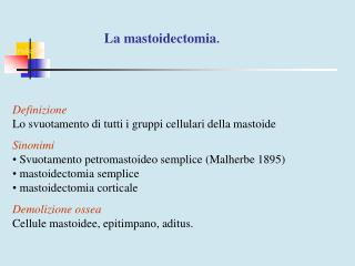 La mastoidectomia .