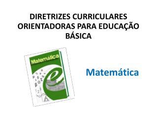 DIRETRIZES CURRICULARES ORIENTADORAS PARA EDUCAÇÃO BÁSICA