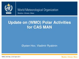 Update on (WMO) Polar Activities  for CAS MAN