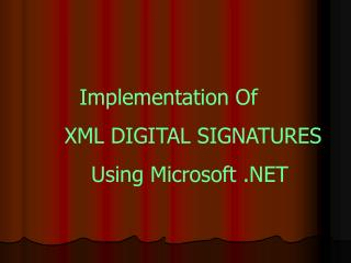 Implementation Of          XML DIGITAL SIGNATURES         Using Microsoft .NET