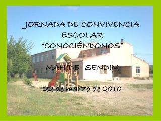 """JORNADA DE CONVIVENCIA ESCOLAR """"CONOCIÉNDONOS"""" MAHÍDE- SENDIM 22 de marzo de 2010"""