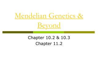 Mendelian Genetics & Beyond