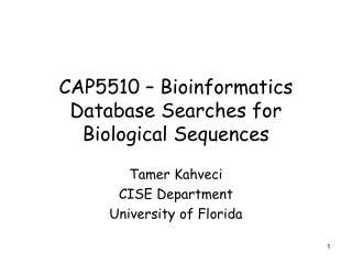 CAP5510 – Bioinformatics Database Searches for Biological Sequences