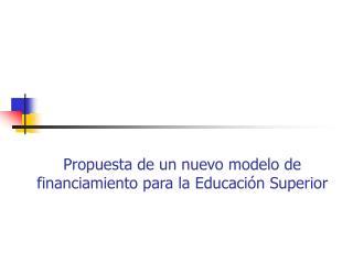 Propuesta de un nuevo modelo de financiamiento para la Educación Superior