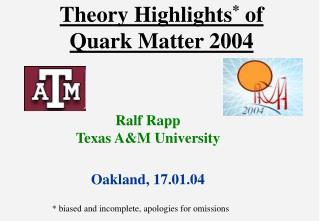Theory Highlights *  of  Quark Matter 2004