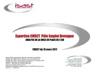 Expertise CHSCT  Pôle Emploi Bretagne ANALYSE DE LA MISE EN PLACE DE L'EID  CHSCT du 15 mars 2011