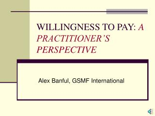 WILLINGNESS TO PAY:  A PRACTITIONER'S PERSPECTIVE