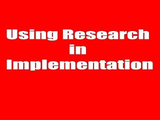Using Research  in  Implementation