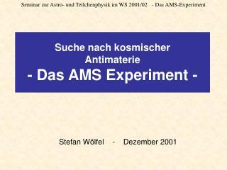 Suche nach kosmischer Antimaterie - Das AMS Experiment -