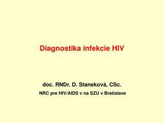 Diagnostika infekcie HIV doc. RNDr. D. Staneková, CSc.  NRC pre HIV/AIDS v na SZU v Bratislave