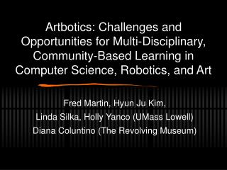 Fred Martin, Hyun Ju Kim, Linda Silka, Holly Yanco (UMass Lowell)