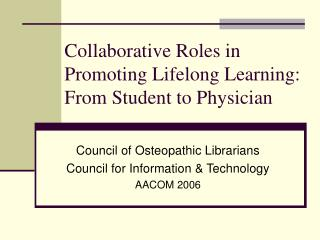 Collaborative Roles in Promoting Lifelong Learning:                      From Student to Physician