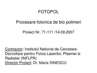FOTOPOL Procesare fotonica de bio polimeri Proiect Nr. 71-111 /14.09.2007