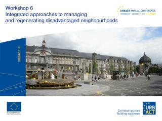 Workshop 6 Integrated approaches to managing  and regenerating disadvantaged neighbourhoods