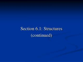 Section 6.1: Structures (continued)