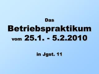 Das Betriebspraktikum vom  25.1. - 5.2.2010  in Jgst. 11