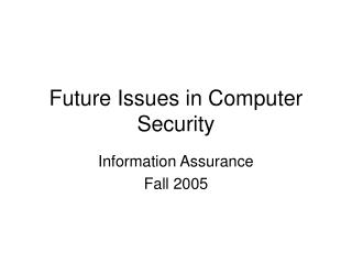 Future Issues in Computer Security
