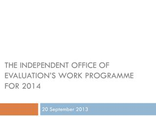 the independent office of evaluation's work programme for 2014