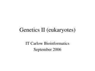 Genetics II (eukaryotes)