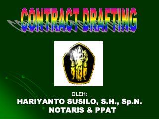 OLEH:  HARIYANTO SUSILO, S.H.,  Sp.N . NOTARIS & PPAT