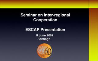 Seminar on Inter-regional Cooperation  ESCAP Presentation