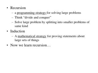 "Recursion a  programming strategy  for solving large problems Think ""divide and conquer"""