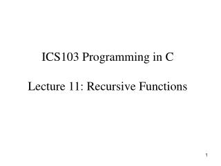 ICS103 Programming in C Lecture 11: Recursive Functions