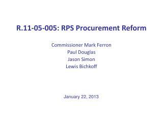R.11-05-005: RPS Procurement Reform Commissioner Mark Ferron Paul Douglas Jason Simon