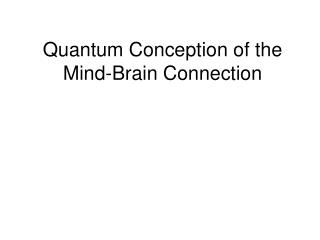 Quantum Conception of the Mind-Brain Connection
