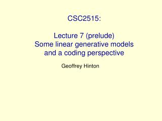 CSC2515: Lecture 7 (prelude) Some linear generative models  and a coding perspective