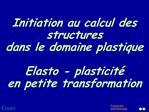 Initiation au calcul des structures  dans le domaine plastique  Elasto - plasticit  en petite transformation