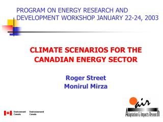 CLIMATE SCENARIOS FOR THE CANADIAN ENERGY SECTOR Roger Street Monirul Mirza