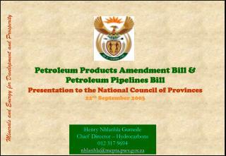 Henry Nhlanhla Gumede Chief Director – Hydrocarbons 012 317 9694 nhlanhla@mepta.pwv.za