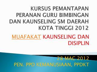 KURSUS PEMANTAPAN PERANAN GURU BIMBINGAN DAN KAUNSELING SM DAERAH KOTA TINGGI 2012