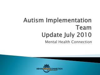 Autism Implementation Team  Update July 2010