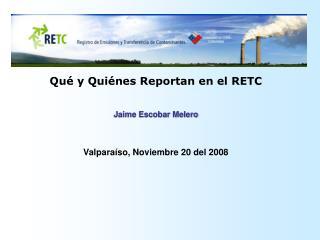 Qué y Quiénes Reportan en el RETC Jaime Escobar Melero Valparaíso, Noviembre 20 del 2008