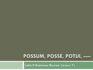 Possum, posse,  potui , ----