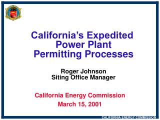 California s Expedited  Power Plant Permitting Processes  Roger Johnson Siting Office Manager