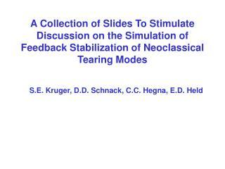 S.E. Kruger, D.D. Schnack, C.C. Hegna, E.D. Held