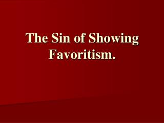The Sin of Showing Favoritism.