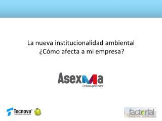 La nueva institucionalidad ambiental  ¿Cómo afecta a mi empresa?